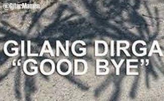 lirik lagu gilang dirga good bye