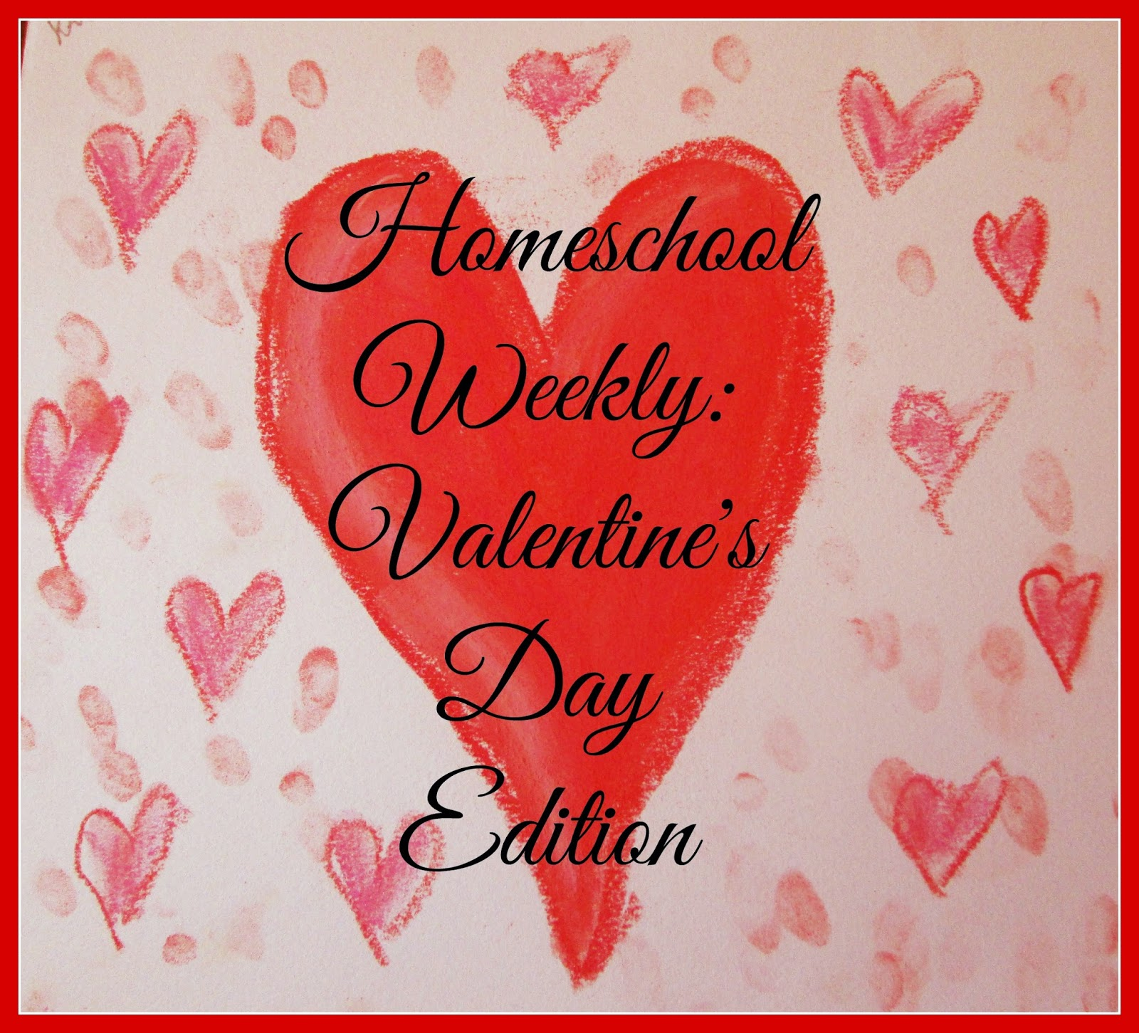 Homeschool Weekly: Valentine's Day Edition @ kympossibleblog.blogspot.com