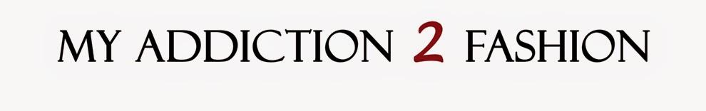 MY ADDICTION 2 FASHION