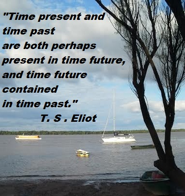 """ Time present and time past are both present ."""