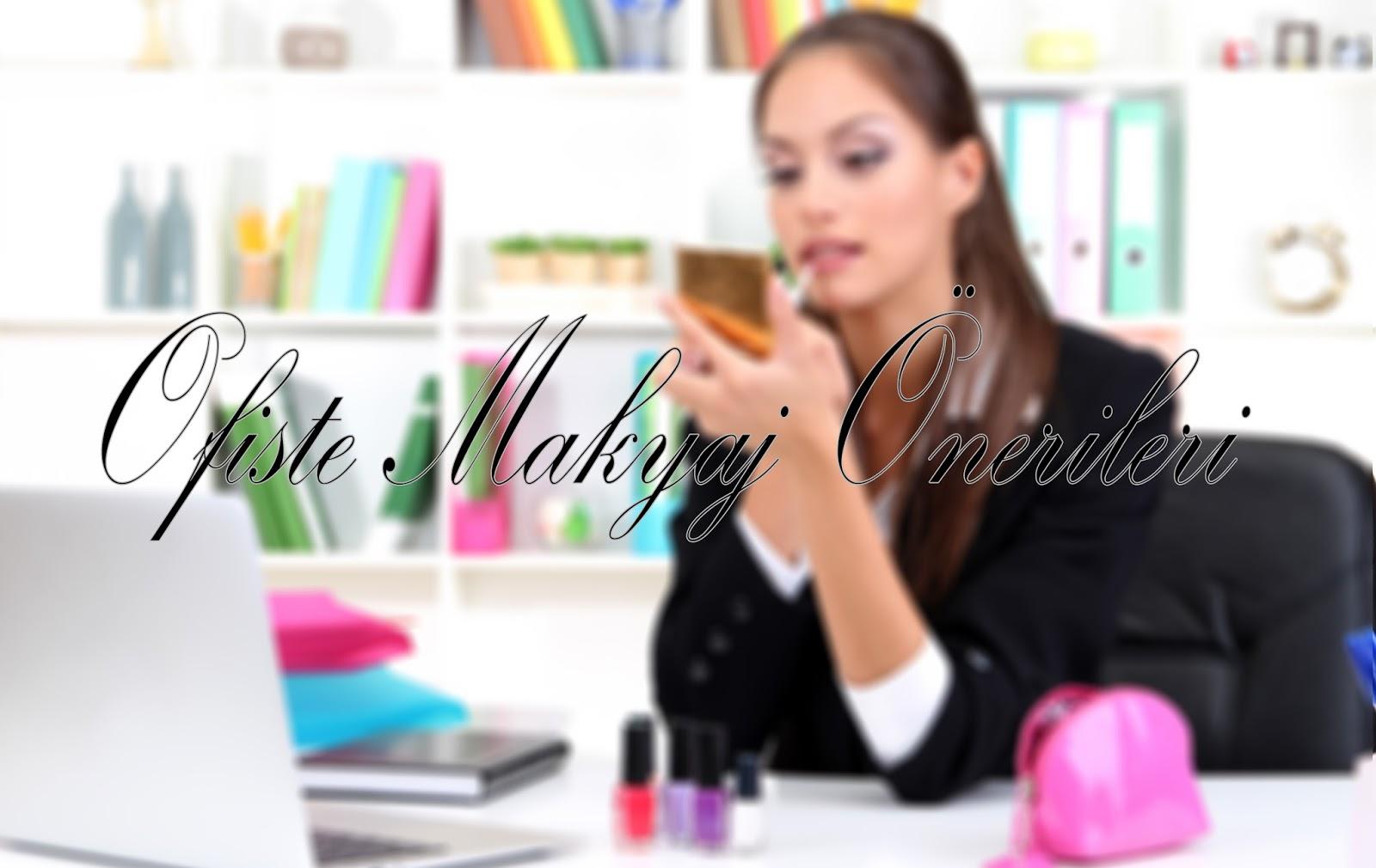 Ofiste Makyaj Nasıl Yapılır