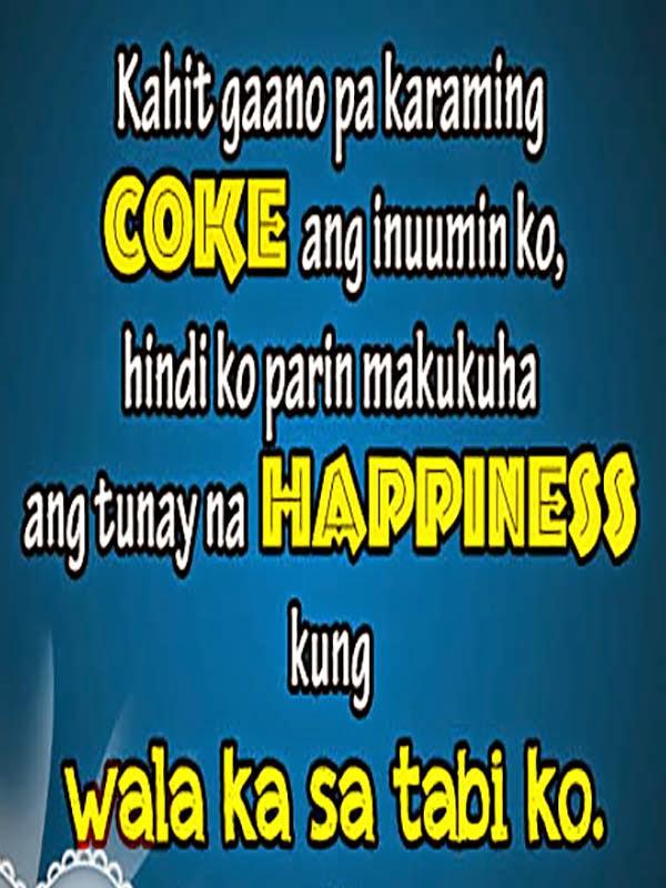 Kahit gaano pa karaming Coke ang inumin ko, hindi ko pa rin makukuha ang tunay na happiness kung wala ka sa tabi ko.