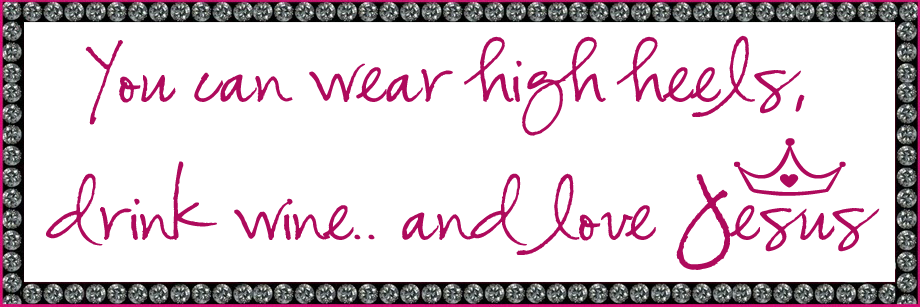 You can wear high heels, drink wine and love Jesus.