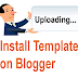 How To Install Custom Blogger Template