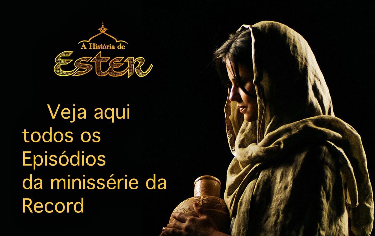 ASSISTA AQUI TODOS OS CAPÍTULOS A HISTÓRIA DE  ESTER