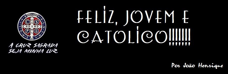 Sou Feliz, Sou Jovem e Sou Católico...