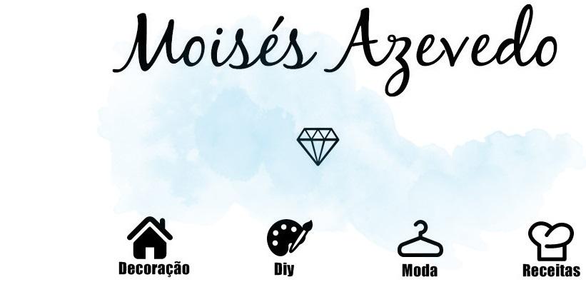 Moisés Avevedo | Decoração, Diy, Moda, Receitas.