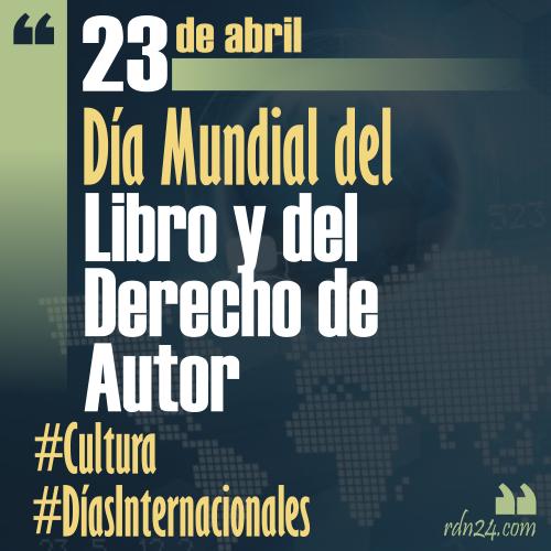23 de abril – Día Mundial del Libro y del Derecho de Autor #DíasInternacionales