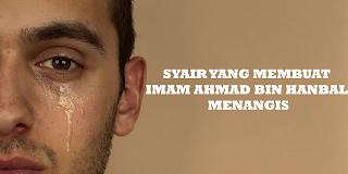 SYAIR YANG MEMBUAT IMAM AHMAD BIN HANBAL MENANGIS