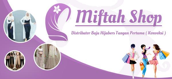 Miftah Shop DISTRIBUTOR SUPPLIER TANGAN PERTAMA BAJU HIJABERS ONLINESHOP  ( KONVEKSI BAJU HIJABERS )