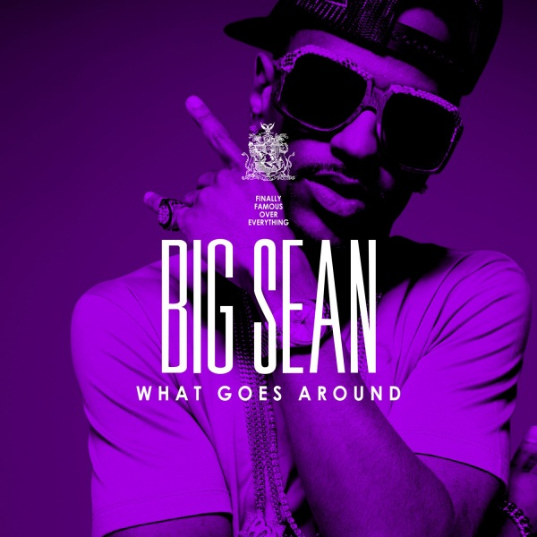 big sean what goes around. Big Sean - What Goes Around