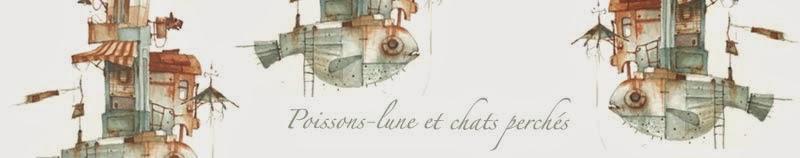 """"""" Poissons-lune et chats perchés... """""""
