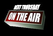 Next Thursday On The Air!