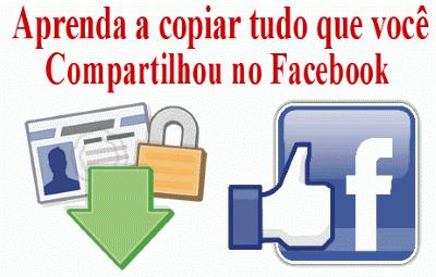 Aprenda a copiar tudo que você compartilhou no Facebook