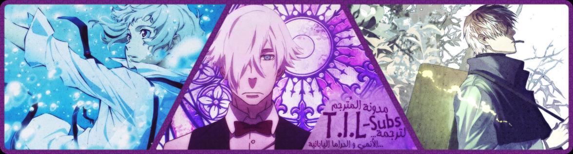 [ T.I.L-Subs ]