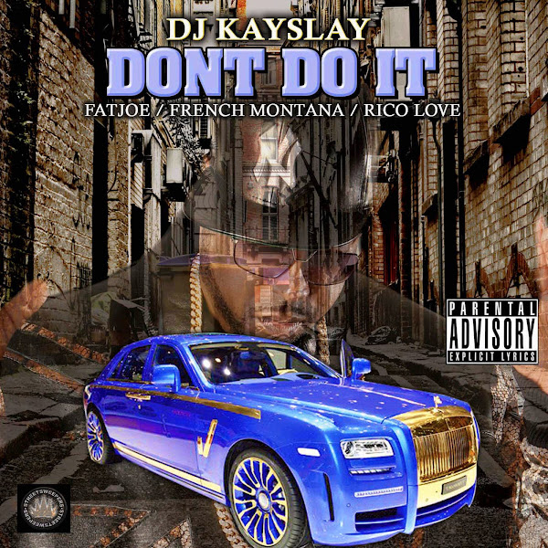 DJ Kayslay - Don't Do It (feat. Fat Joe, French Montana & Rico Love) - Single Cover