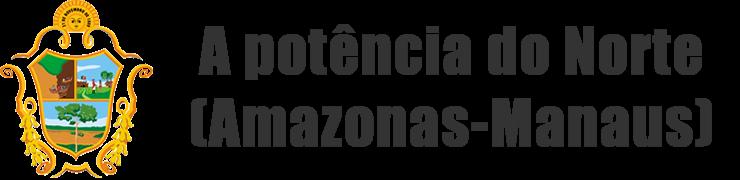 A potência do Norte (Amazonas-Manaus)