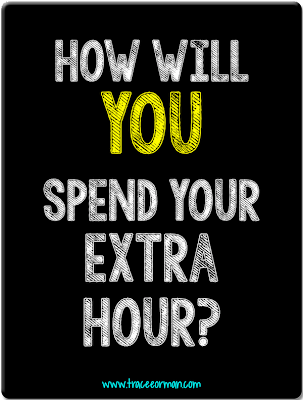 Daylight Savings: How Will You Spend Your Extra Hour?  from www.traceeorman.com