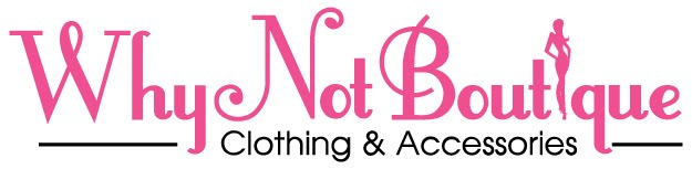 Why Not Boutique - Clothing & Accessories