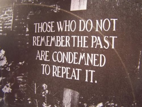 Wisdom Quote - Those Who Do Not Remember The Past Are Condemned To Repeat It