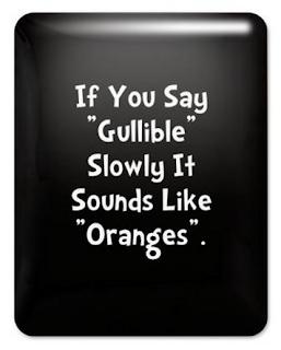 Gullible sounds like Orange