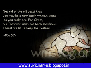 Get rid of the old yeast that you may be a new batch without yeast-as you really are. for christ, our passover lamb, has been sacrificed therefore let us keep the festival.
