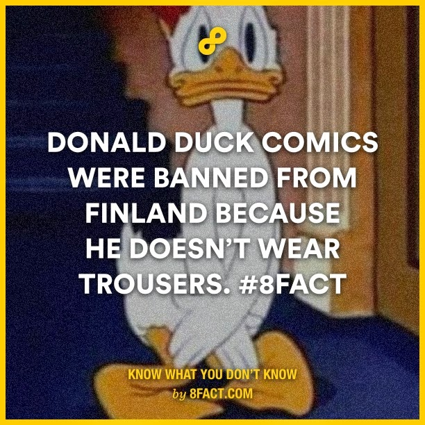 donald duck comics were banned from finland becase he doesn't wear trousers.