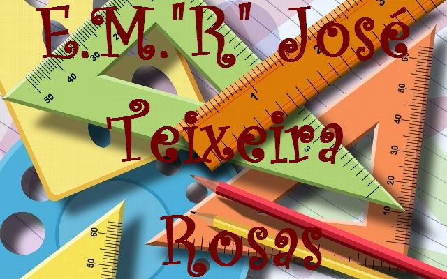 "E.M.""R"" JOSÉ TEIXEIRA ROSAS"