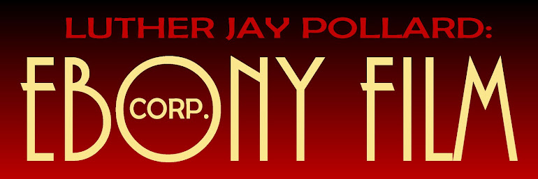 LUTHER J. POLLARD:  EBONY FILM CORP.
