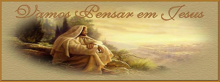VAMOS PENSAR EM JESUS