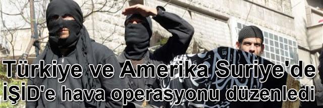 turkiye ve amerika suriyede iside hava operasyonu duzenledi