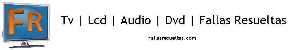 Tv | Lcd | Audio | Dvd | Fallas Resueltas