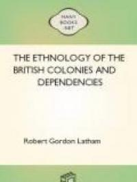 The Ethnology of the British Colonies and Dependencies