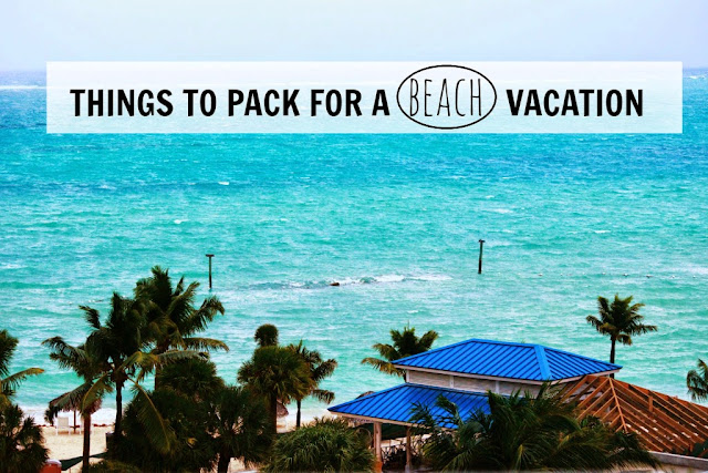 Thing To Pack For A Beach Vacation In Bahamas, Tanvii.com, Packing List, Beach Vacation