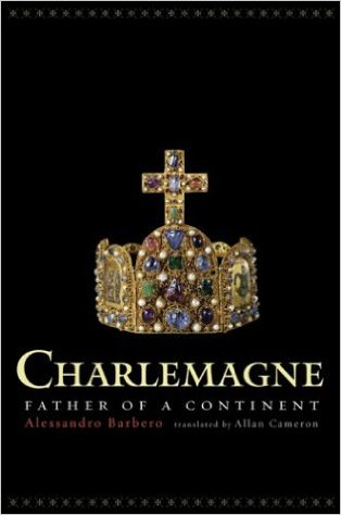 Books in my collection: Charlemagne: Father of A Continent by Alessandro Barbero
