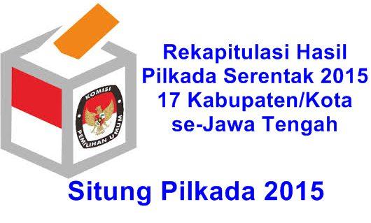 Rekapitulasi Hasil Quick Count/Hitung Cepat Perolehan Suara Sementara ( Data Masuk 100 Persen ) Terupdate pada Pilkada Serentak 2015 untuk 17 Pilwakot/Pilbup se-Jawa Tengah versi Resmi KPU/Situng Pilkada