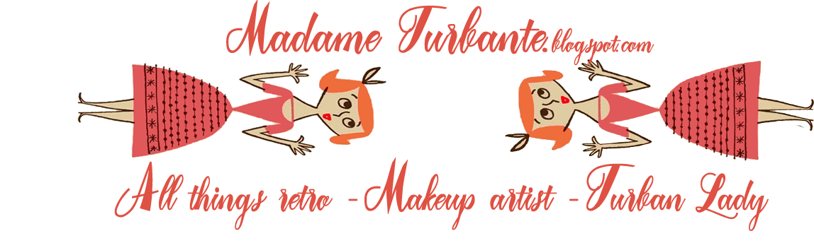 ♥ Madame Turbante - All things retro, Makeup Artist and Turban Lady ♥