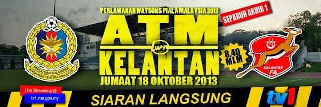 Live Streaming ATM vs Kelantan 18 Oktober 2013 - Separuh Akhir 1 Piala Malaysia 2013