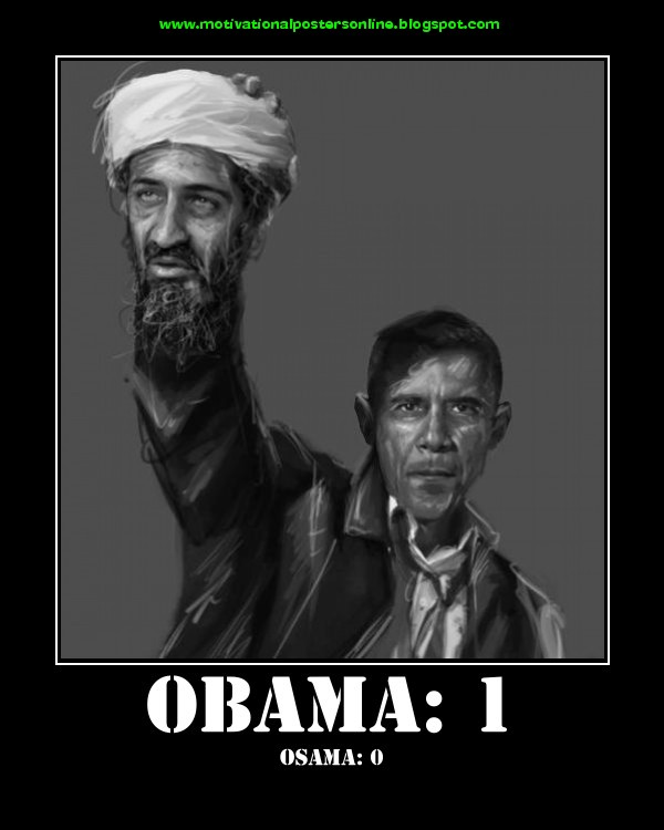 http://4.bp.blogspot.com/-OJFoZSLJWF4/Tb9YLvniy9I/AAAAAAAAFLM/p9Yq8ODP9wY/s1600/obama+barack+usa+osama+bin+laden+dead+killed+navy+seals+motivational+posters.jpg