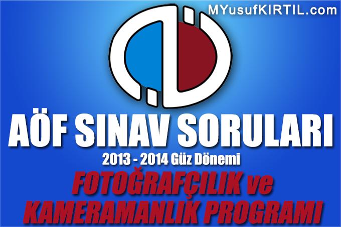 Açıköğretim Fakültesi ( AÖF ) Fotoğrafçılık ve Kameramanlık Bölümü / Programı 2013 - 2014 Güz Dönemi Dönem Sonu Sınavı ( Final ) Soruları İndir