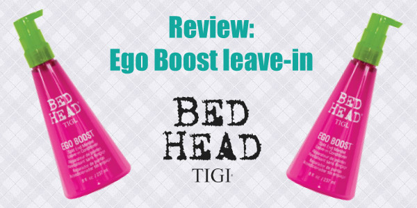 Review: testado Ego Boost Leave in - Bed Head da TIGI