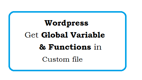 How do I get wordpress global variable and functions in custom file