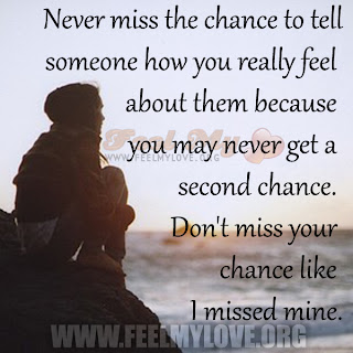 Never miss the chance to tell someone how you really feel