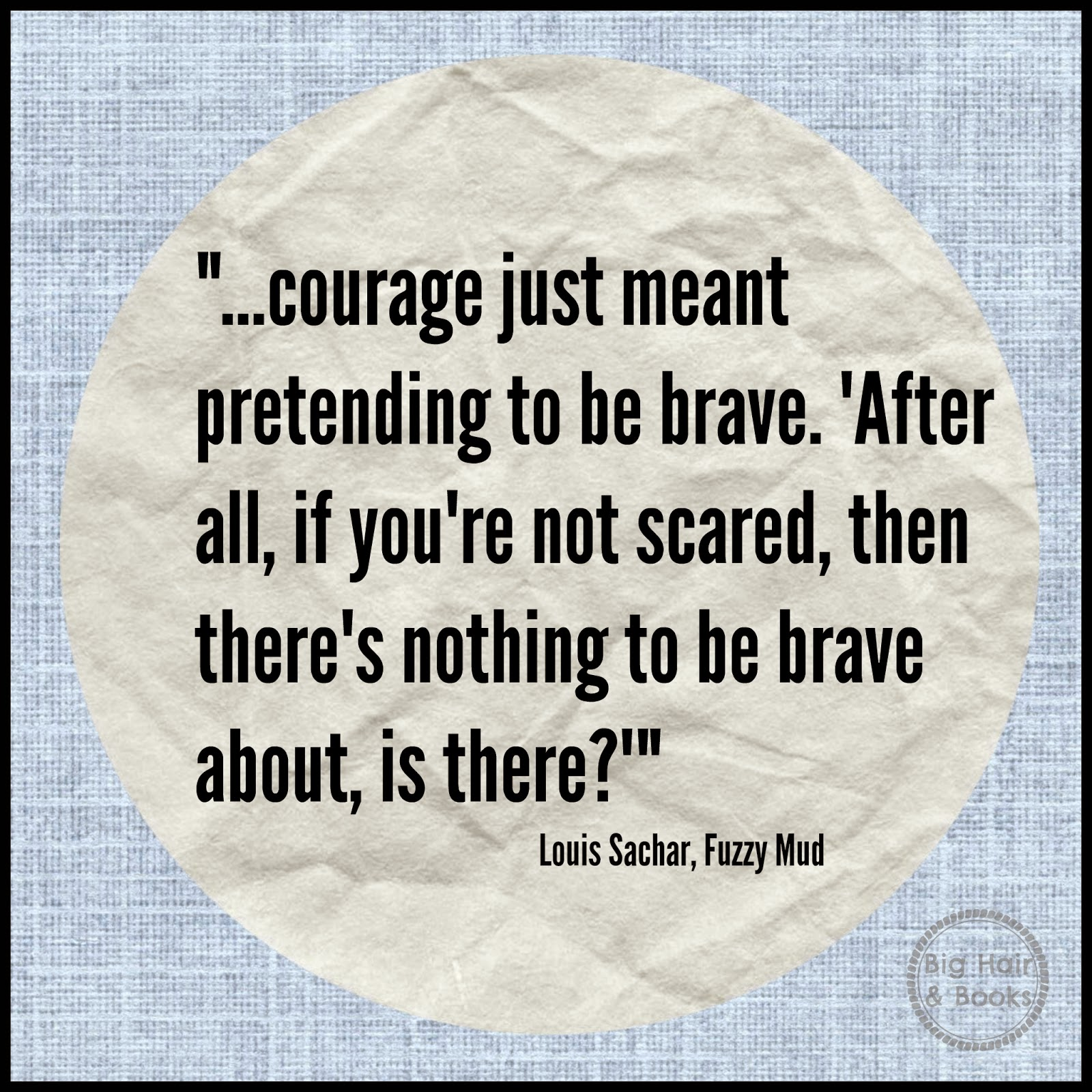 Courage quote from Fuzzy Mud by Louis Sachar #courage #bravery #fear