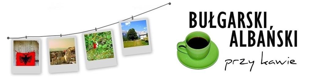 Przy kawie - przyjemna nauka bułgarskiego i albańskiego