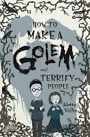 book cover of How to Make a Golem and Terrify People by Alette J. Willis