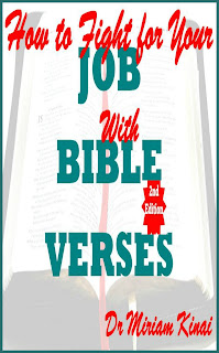 How to Fight for your Job with Bible Verses 2nd Edition teaches you the awesome Bible verses you can pray as spiritual warfare prayers, say as Christian affirmations and reflect on as Christian meditations to help you retain your job.  This Christian spiritual warfare ebook also teaches you the physical activities you can combine with these spiritual interventions so that you can wage effective spiritual warfare against losing your job.