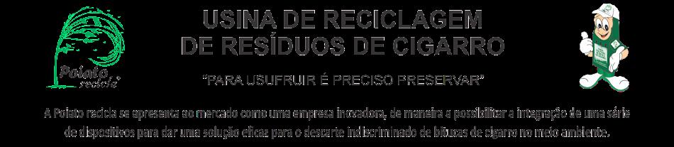 Poiato recicla - A Primeira Usina de Reciclagem de Resíduos de Cigarro do Brasil.