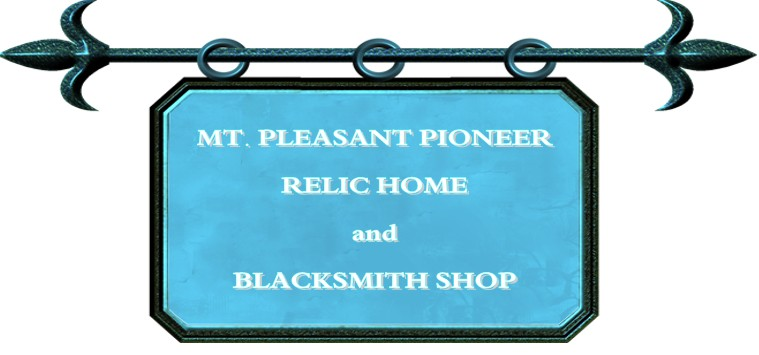  ~~~~~~~~~~~~Mt. Pleasant Pioneer Relic Home  and Blacksmith Shop~~~~~~~~~~~~~~~~