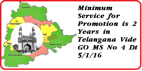 http://www.tsteachers.in/2016/01/go-ms-no-4-minimum-service-for-promotions-reduced-to-2years-from-3-in-telangana.html GO MS No 4 Minimum service for promotions is 2 years Public Services – State and Subordinate Services – Stipulation of minimum service for promotion or appointment by transfer to next higher category – Adhoc Rule – Issued.